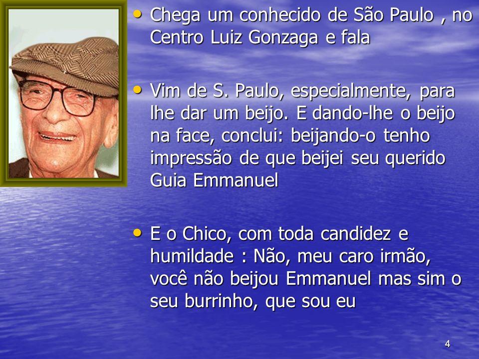 4 Chega um conhecido de São Paulo, no Centro Luiz Gonzaga e fala Chega um conhecido de São Paulo, no Centro Luiz Gonzaga e fala Vim de S. Paulo, espec