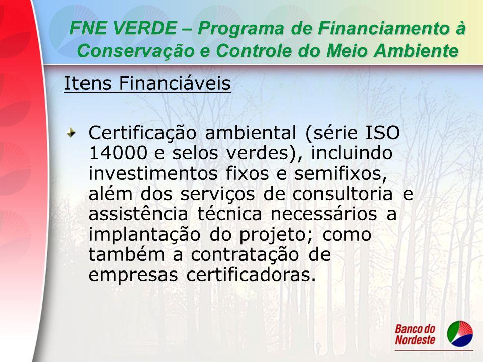 FNE VERDE – Programa de Financiamento à Conservação e Controle do Meio Ambiente Itens Financiáveis Certificação ambiental (série ISO 14000 e selos ver