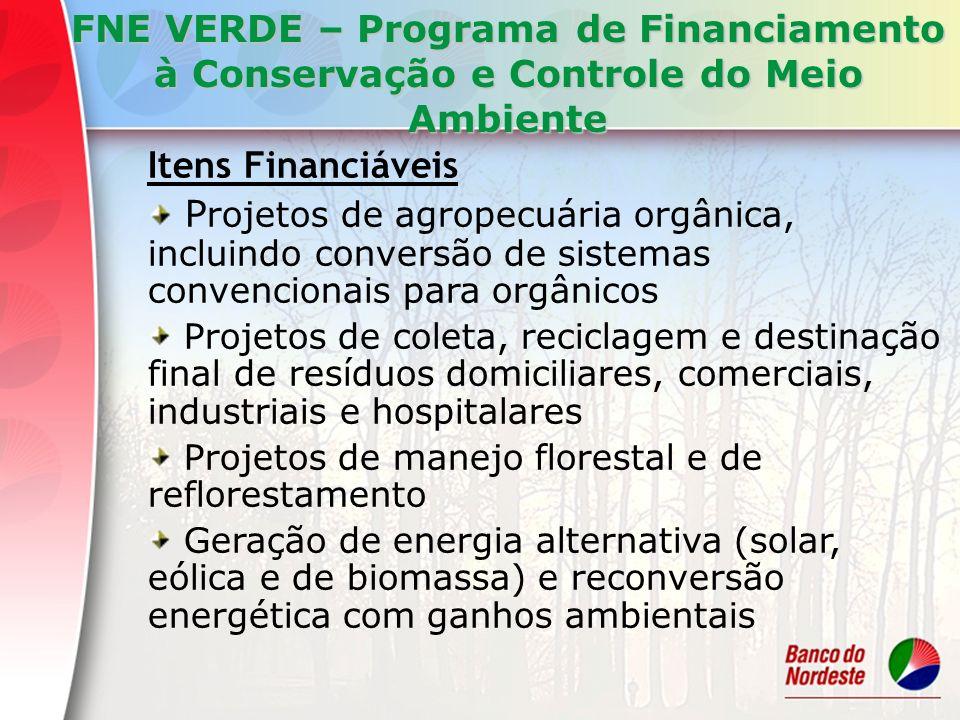Itens Financiáveis P rojetos de agropecuária orgânica, incluindo conversão de sistemas convencionais para orgânicos Projetos de coleta, reciclagem e d