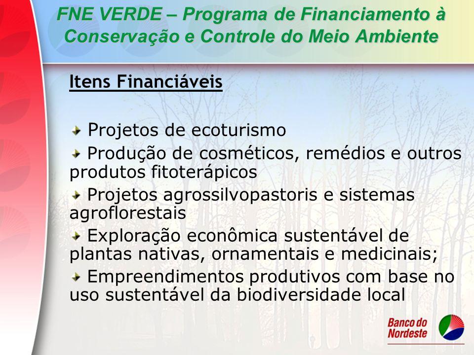FNE VERDE – Programa de Financiamento à Conservação e Controle do Meio Ambiente Itens Financiáveis P rojetos de ecoturismo Produção de cosméticos, rem