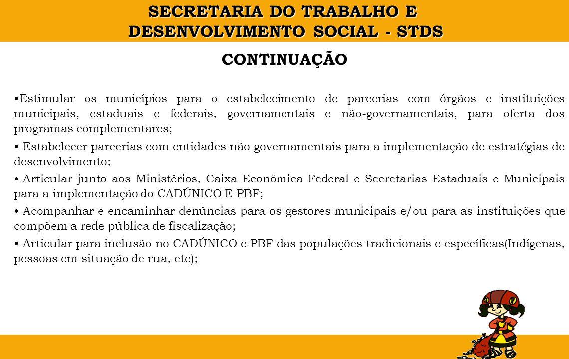 SECRETARIA DO TRABALHO E DESENVOLVIMENTO SOCIAL - STDS Estimular os municípios para o estabelecimento de parcerias com órgãos e instituições municipai