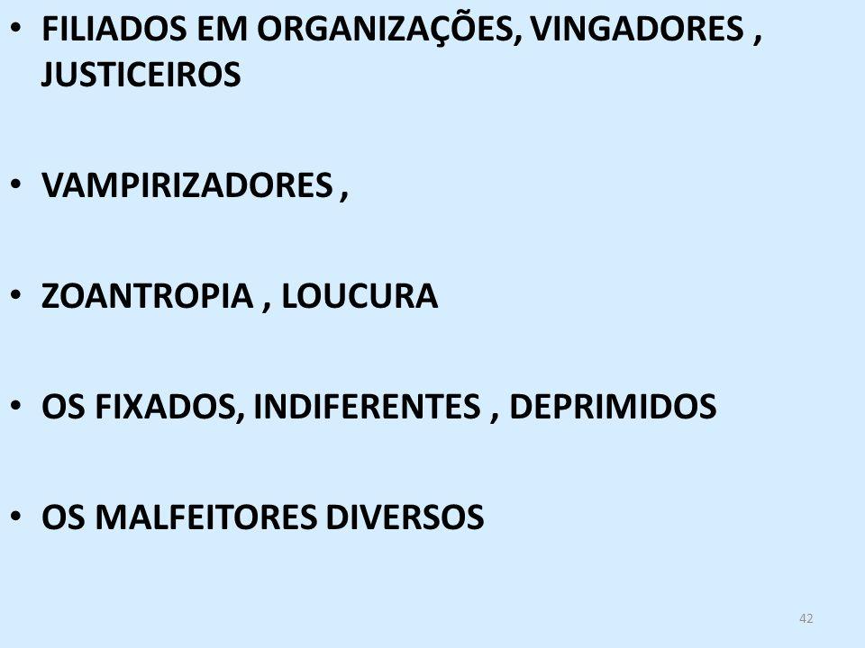 42 FILIADOS EM ORGANIZAÇÕES, VINGADORES, JUSTICEIROS VAMPIRIZADORES, ZOANTROPIA, LOUCURA OS FIXADOS, INDIFERENTES, DEPRIMIDOS OS MALFEITORES DIVERSOS