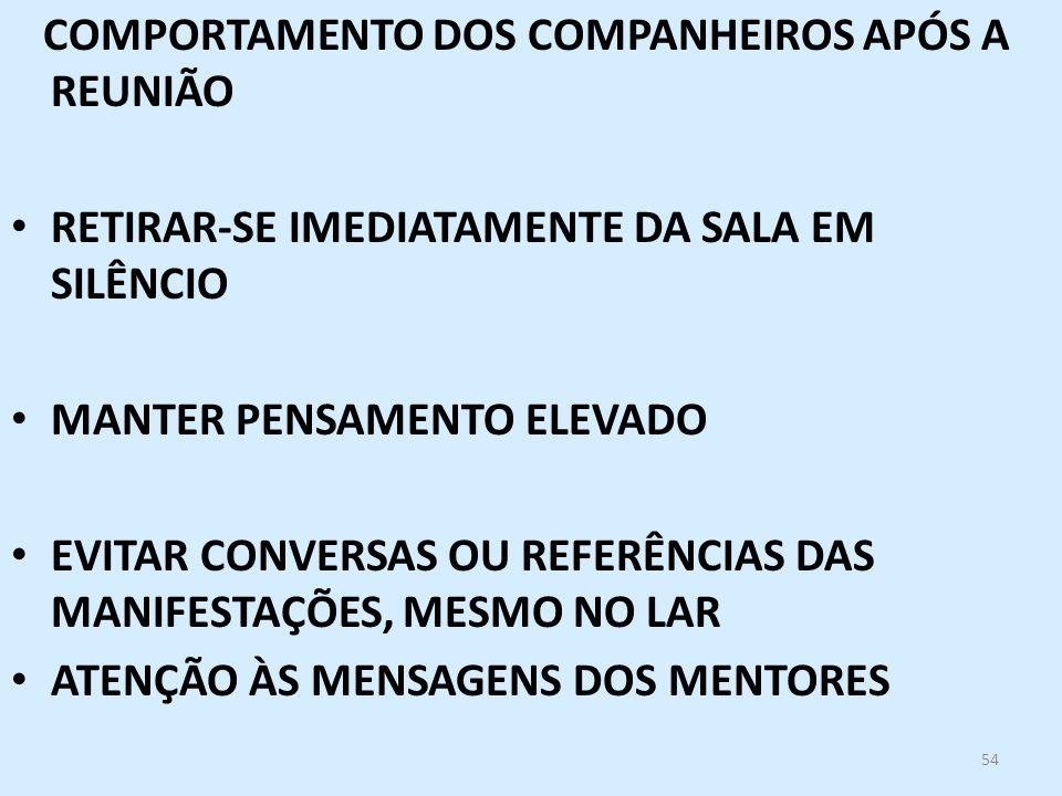 54 COMPORTAMENTO DOS COMPANHEIROS APÓS A REUNIÃO RETIRAR-SE IMEDIATAMENTE DA SALA EM SILÊNCIO MANTER PENSAMENTO ELEVADO EVITAR CONVERSAS OU REFERÊNCIA