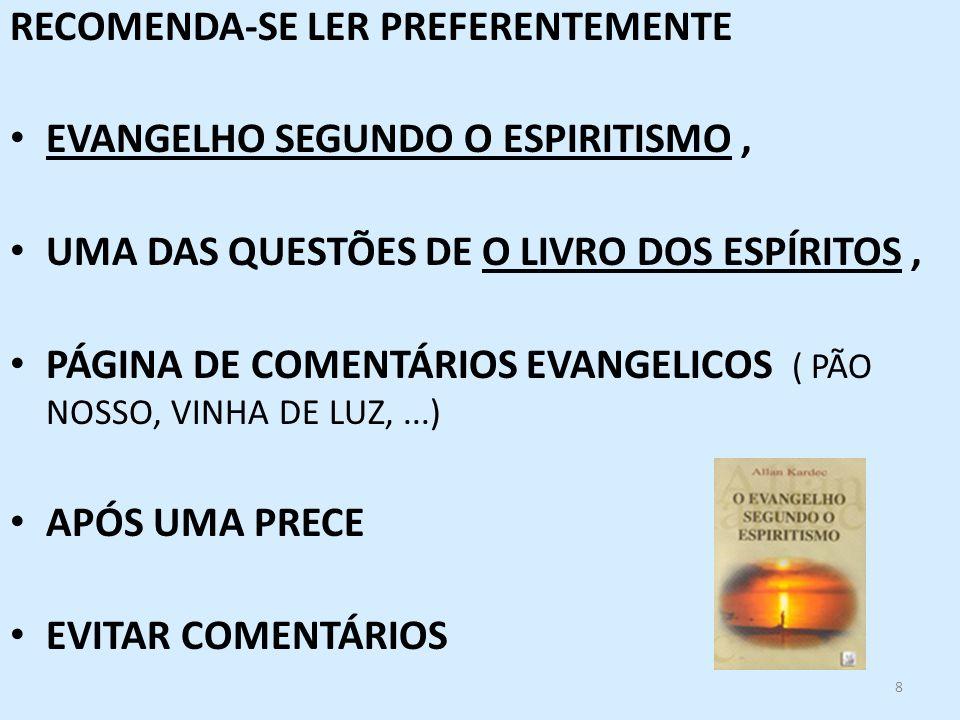 8 RECOMENDA-SE LER PREFERENTEMENTE EVANGELHO SEGUNDO O ESPIRITISMO, UMA DAS QUESTÕES DE O LIVRO DOS ESPÍRITOS, PÁGINA DE COMENTÁRIOS EVANGELICOS ( PÃO