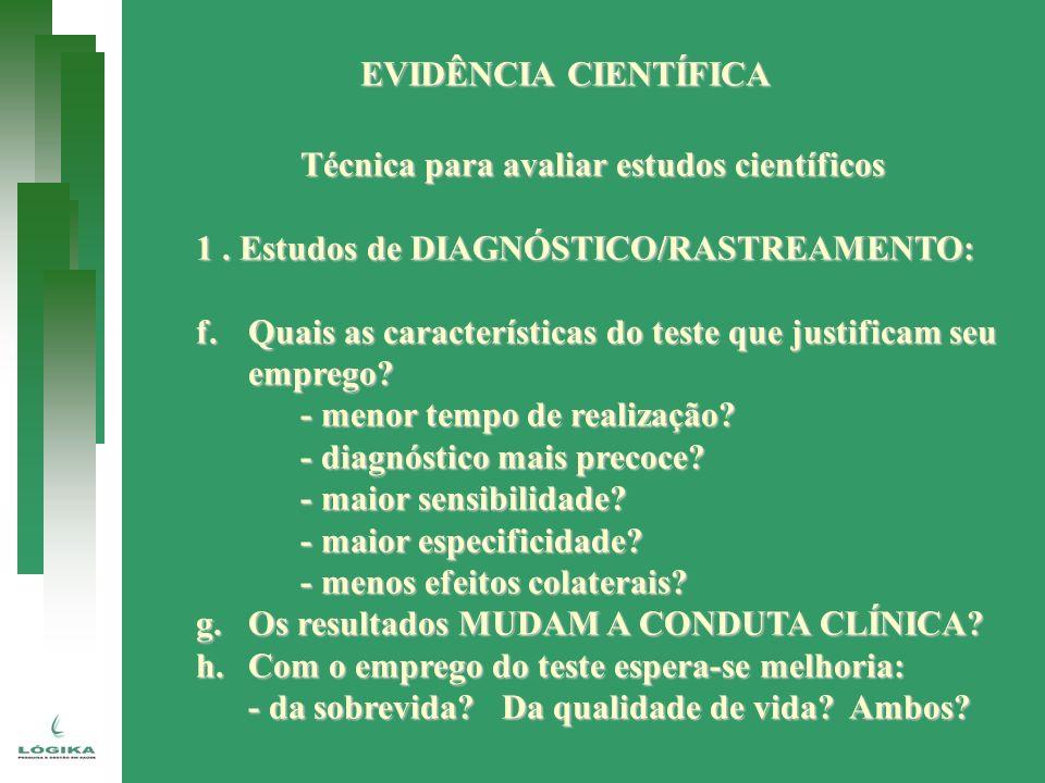 EVIDÊNCIA CIENTÍFICA Técnica para avaliar estudos científicos 1. Estudos de DIAGNÓSTICO/RASTREAMENTO: f.Quais as características do teste que justific
