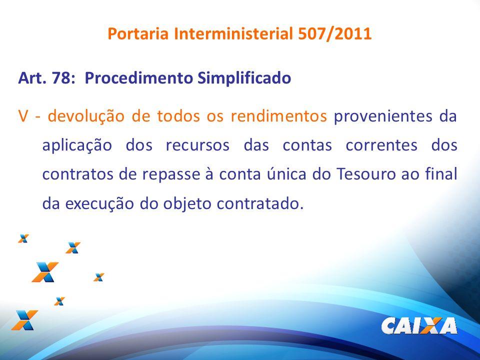 10 Art. 78: Procedimento Simplificado V - devolução de todos os rendimentos provenientes da aplicação dos recursos das contas correntes dos contratos