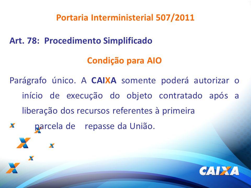 11 Art. 78: Procedimento Simplificado Condição para AIO Parágrafo único. A CAIXA somente poderá autorizar o início de execução do objeto contratado ap