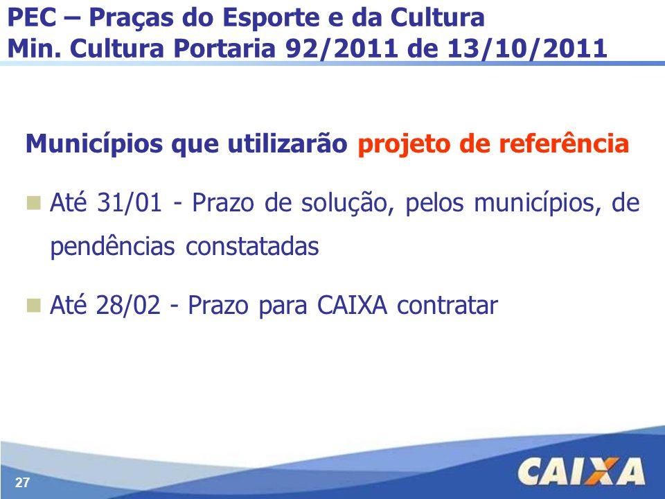 27 PEC – Praças do Esporte e da Cultura Min. Cultura Portaria 92/2011 de 13/10/2011 Municípios que utilizarão projeto de referência Até 31/01 - Prazo