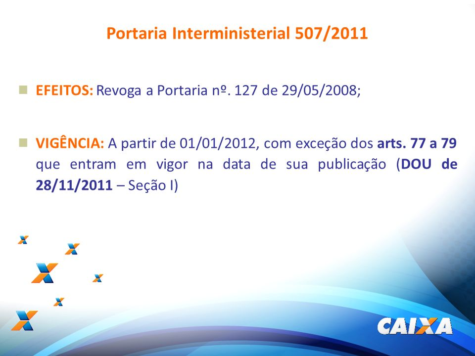 4 EFEITOS: Revoga a Portaria nº. 127 de 29/05/2008; VIGÊNCIA: A partir de 01/01/2012, com exceção dos arts. 77 a 79 que entram em vigor na data de sua