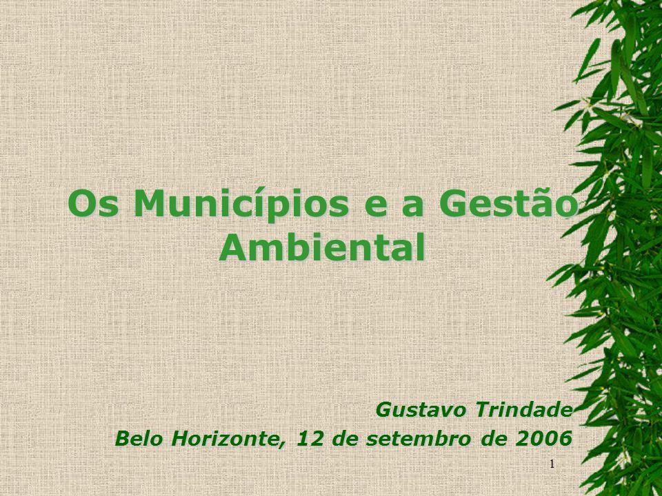 1 Os Municípios e a Gestão Ambiental Gustavo Trindade Belo Horizonte, 12 de setembro de 2006