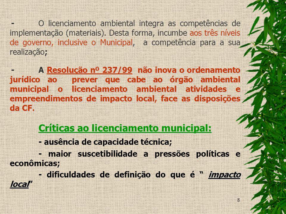 8 aos três níveis de governoinclusive o Municipal, -O licenciamento ambiental integra as competências de implementação (materiais). Desta forma, incum