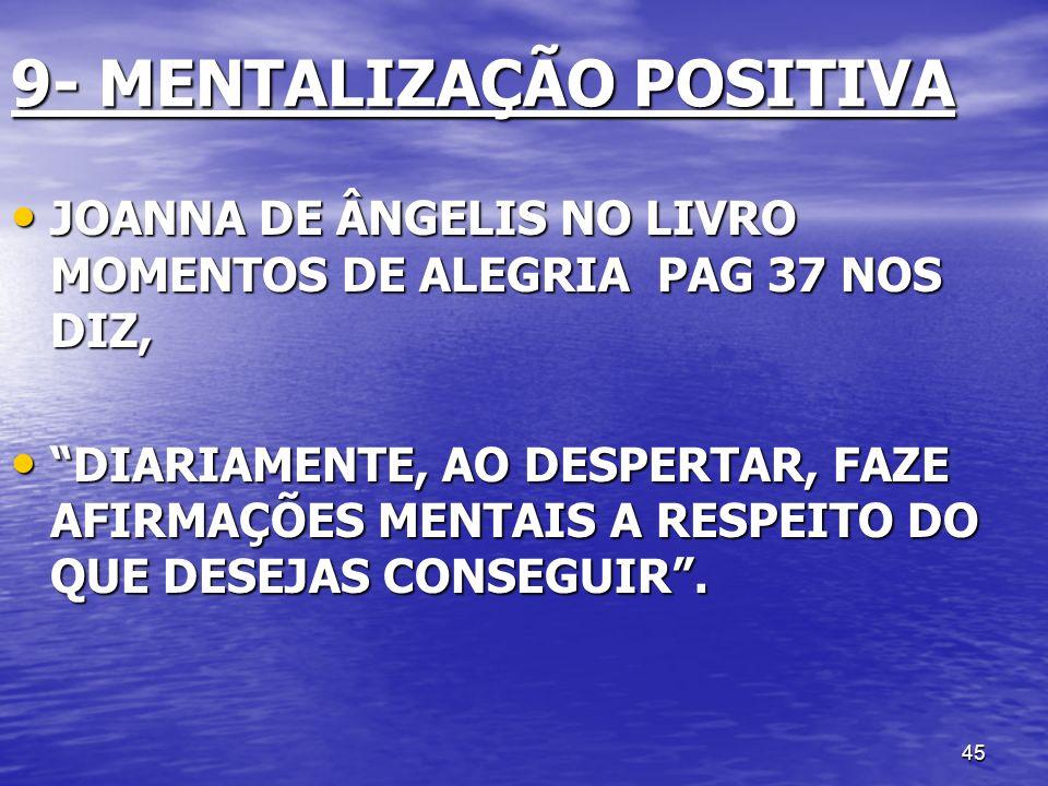 45 9- MENTALIZAÇÃO POSITIVA JOANNA DE ÂNGELIS NO LIVRO MOMENTOS DE ALEGRIA PAG 37 NOS DIZ, JOANNA DE ÂNGELIS NO LIVRO MOMENTOS DE ALEGRIA PAG 37 NOS D