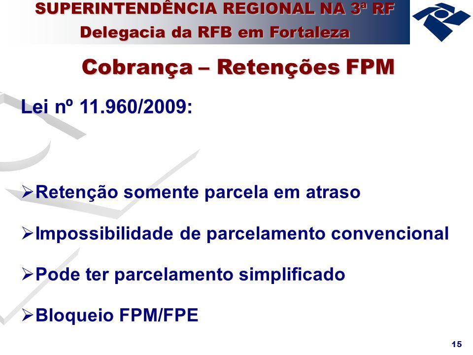 15 Lei nº 11.960/2009: Retenção somente parcela em atraso Impossibilidade de parcelamento convencional Pode ter parcelamento simplificado Bloqueio FPM
