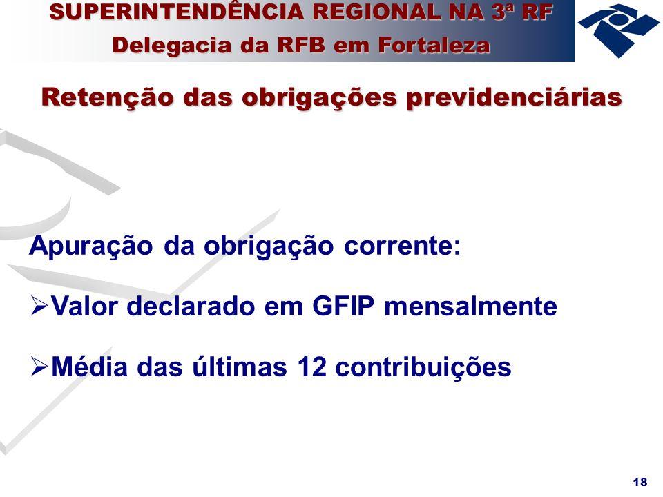 18 Apuração da obrigação corrente: Valor declarado em GFIP mensalmente Média das últimas 12 contribuições Retenção das obrigações previdenciárias SUPE