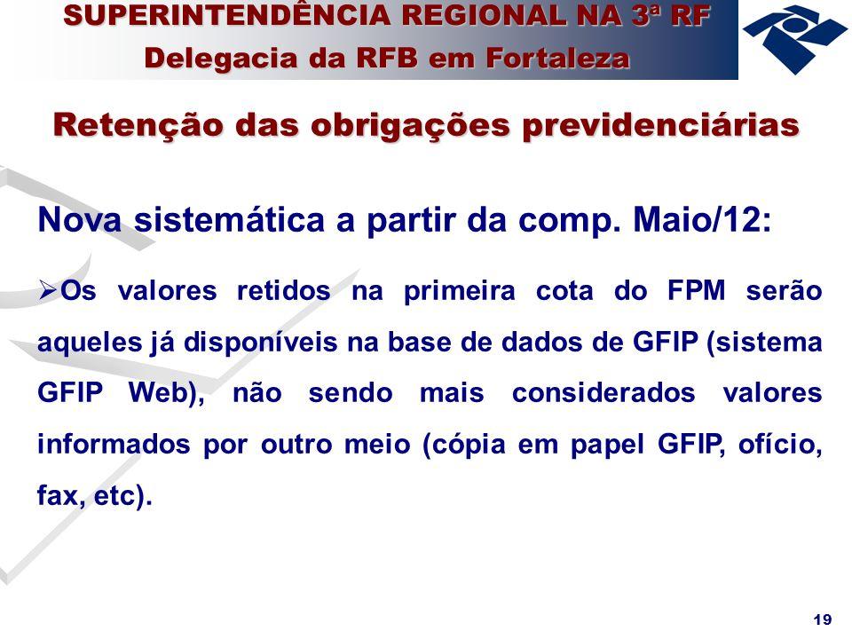 19 Nova sistemática a partir da comp. Maio/12: Os valores retidos na primeira cota do FPM serão aqueles já disponíveis na base de dados de GFIP (siste