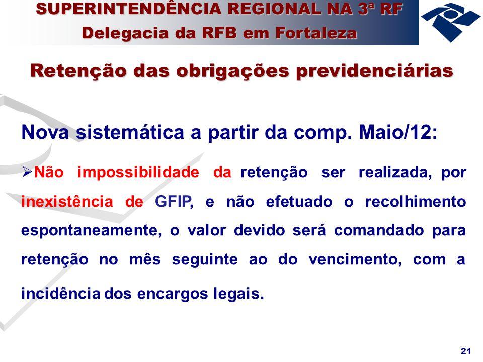 21 Nova sistemática a partir da comp. Maio/12: Não impossibilidade da retenção ser realizada, por inexistência de GFIP, e não efetuado o recolhimento