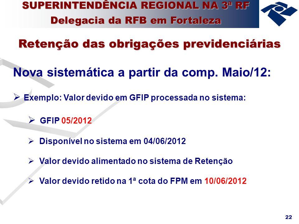 22 Nova sistemática a partir da comp. Maio/12: Exemplo: Valor devido em GFIP processada no sistema: GFIP 05/2012 Disponível no sistema em 04/06/2012 V