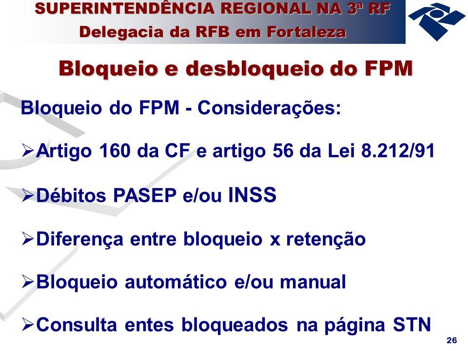 26 Bloqueio do FPM - Considerações: Artigo 160 da CF e artigo 56 da Lei 8.212/91 Débitos PASEP e/ou INSS Diferença entre bloqueio x retenção Bloqueio