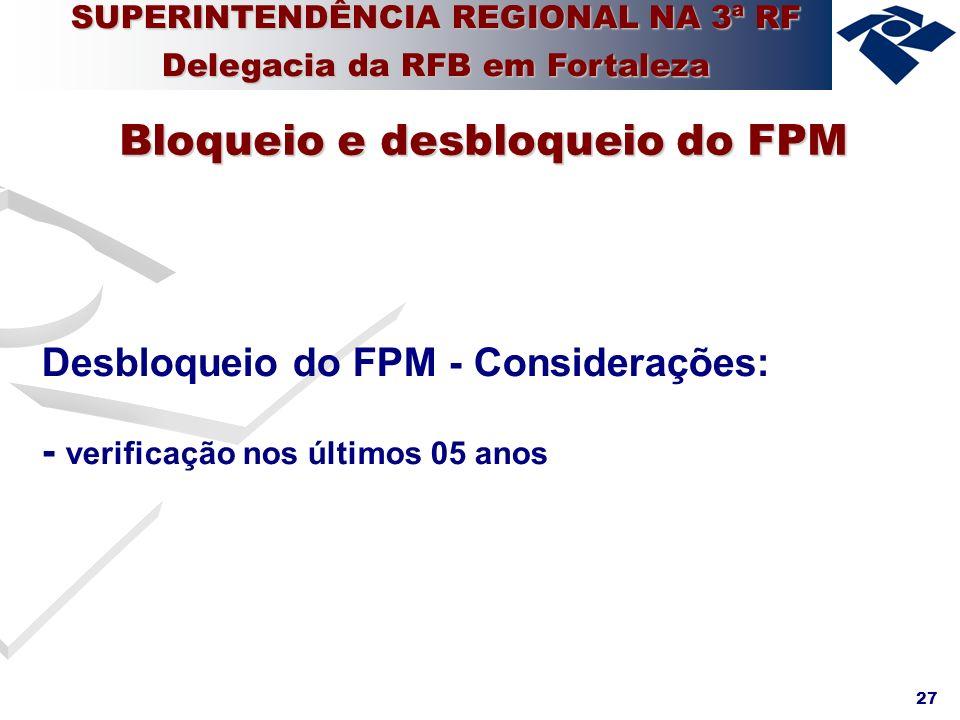 27 Desbloqueio do FPM - Considerações: - verificação nos últimos 05 anos Bloqueio e desbloqueio do FPM SUPERINTENDÊNCIA REGIONAL NA 3ª RF Delegacia da
