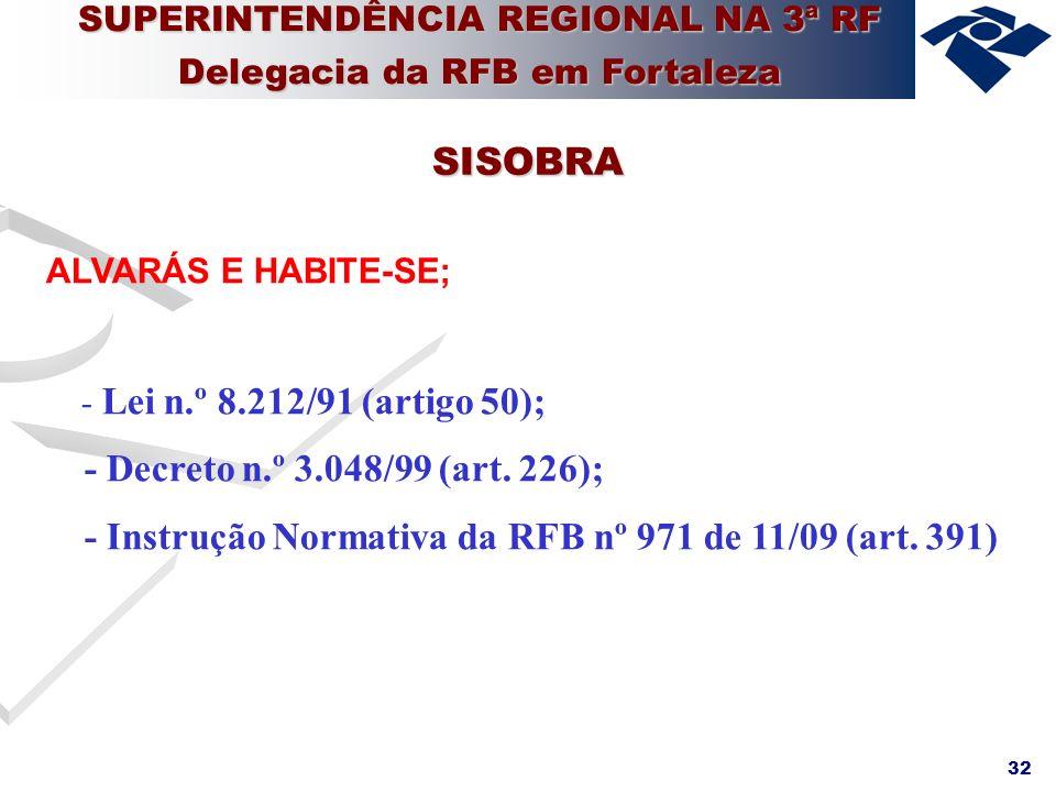 32 ALVARÁS E HABITE-SE; - Lei n.º 8.212/91 (artigo 50); - Decreto n.º 3.048/99 (art. 226); - Instrução Normativa da RFB nº 971 de 11/09 (art. 391) SIS
