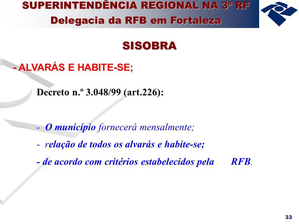 33 - ALVARÁS E HABITE-SE; Decreto n.º 3.048/99 (art.226): - O município fornecerá mensalmente; - relação de todos os alvarás e habite-se; - de acordo
