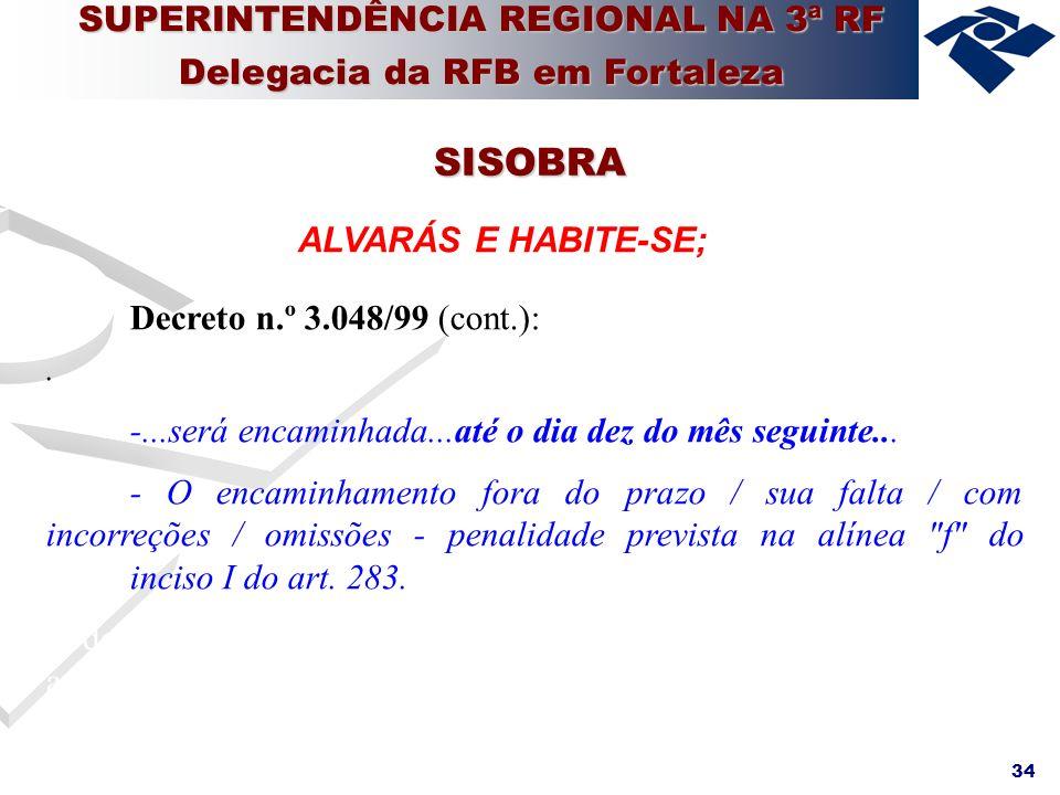 34 ALVARÁS E HABITE-SE; Decreto n.º 3.048/99 (cont.):. -...será encaminhada...até o dia dez do mês seguinte... - O encaminhamento fora do prazo / sua