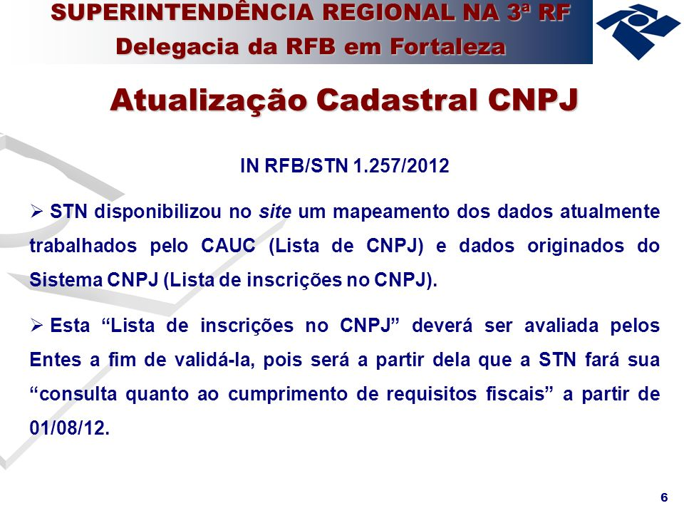 6 IN RFB/STN 1.257/2012 STN disponibilizou no site um mapeamento dos dados atualmente trabalhados pelo CAUC (Lista de CNPJ) e dados originados do Sist