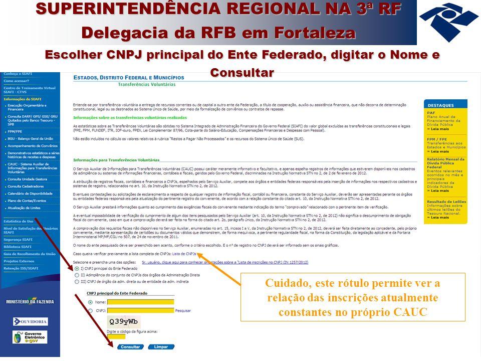 9 SUPERINTENDÊNCIA REGIONAL NA 3ª RF Delegacia da RFB em Fortaleza Cuidado, este rótulo permite ver a relação das inscrições atualmente constantes no