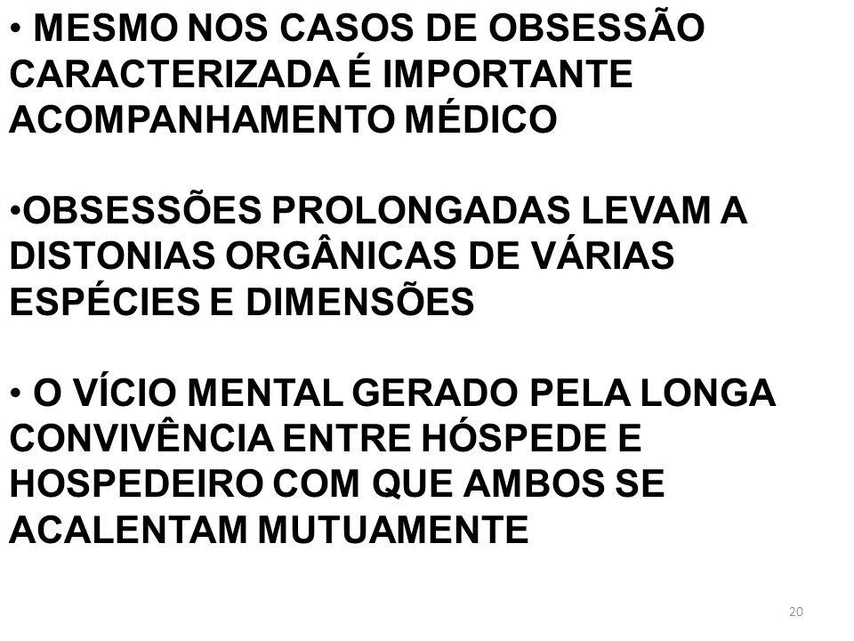 MESMO NOS CASOS DE OBSESSÃO CARACTERIZADA É IMPORTANTE ACOMPANHAMENTO MÉDICO OBSESSÕES PROLONGADAS LEVAM A DISTONIAS ORGÂNICAS DE VÁRIAS ESPÉCIES E DI