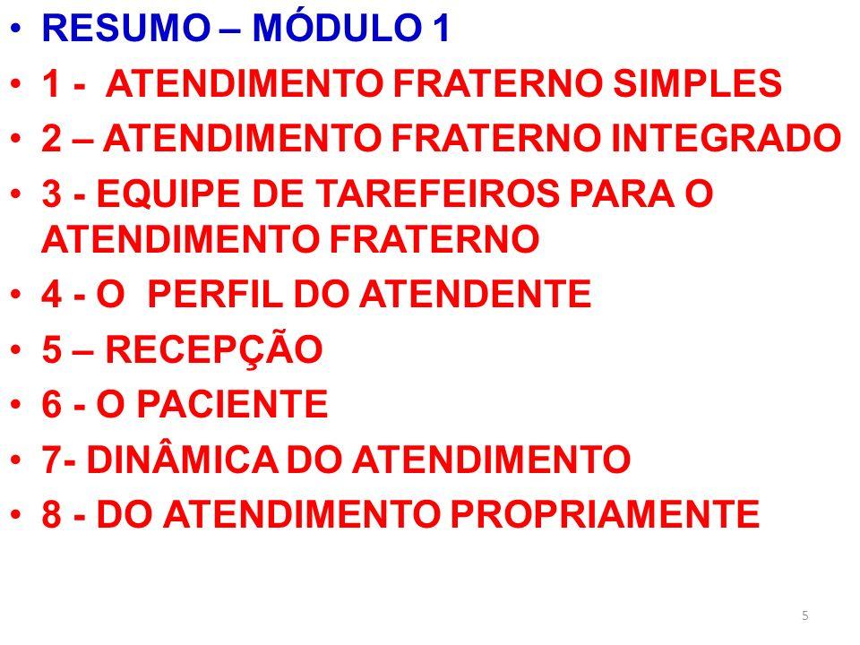5 RESUMO – MÓDULO 1 1 - ATENDIMENTO FRATERNO SIMPLES 2 – ATENDIMENTO FRATERNO INTEGRADO 3 - EQUIPE DE TAREFEIROS PARA O ATENDIMENTO FRATERNO 4 - O PER