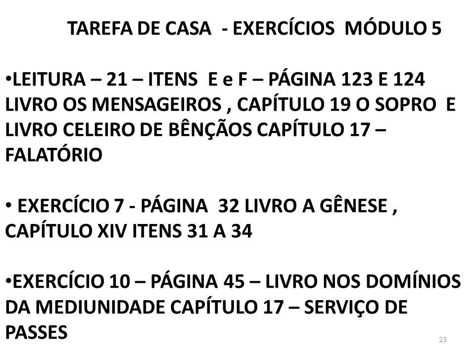 23 TAREFA DE CASA - EXERCÍCIOS MÓDULO 5 LEITURA – 21 – ITENS E e F – PÁGINA 123 E 124 LIVRO OS MENSAGEIROS, CAPÍTULO 19 O SOPRO E LIVRO CELEIRO DE BÊN