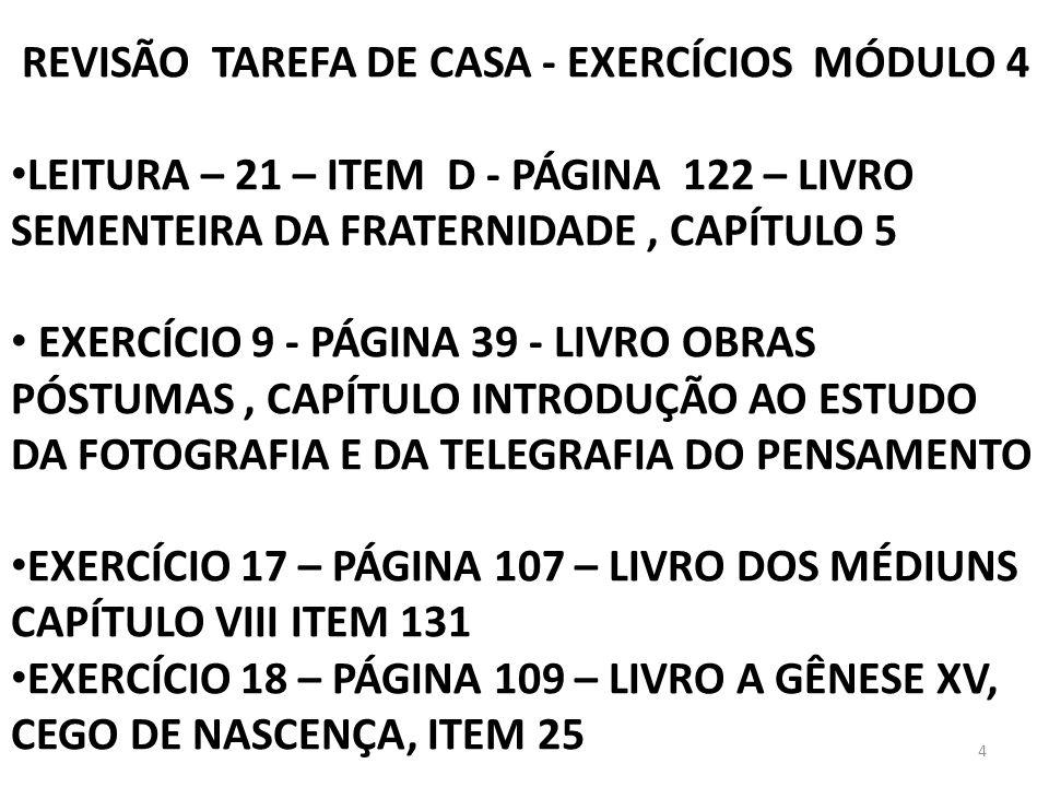 4 REVISÃO TAREFA DE CASA - EXERCÍCIOS MÓDULO 4 LEITURA – 21 – ITEM D - PÁGINA 122 – LIVRO SEMENTEIRA DA FRATERNIDADE, CAPÍTULO 5 EXERCÍCIO 9 - PÁGINA