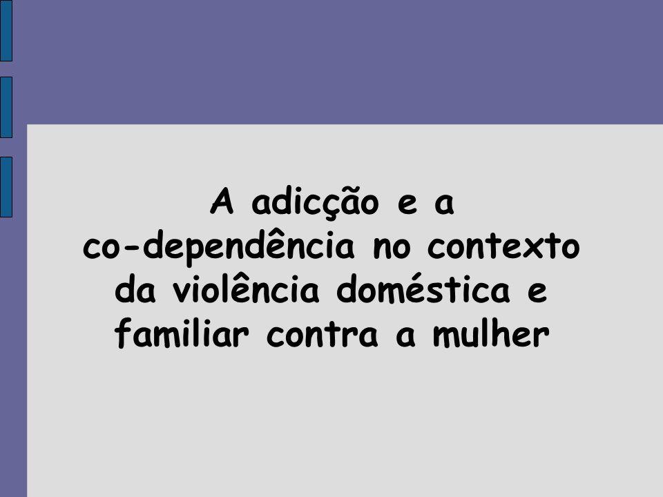 A adicção e a co-dependência no contexto da violência doméstica e familiar contra a mulher