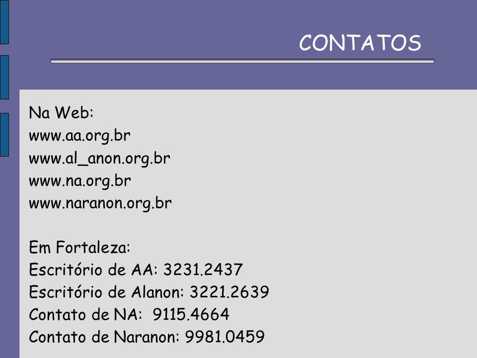 Na Web: www.aa.org.br www.al_anon.org.br www.na.org.br www.naranon.org.br Em Fortaleza: Escritório de AA: 3231.2437 Escritório de Alanon: 3221.2639 Co