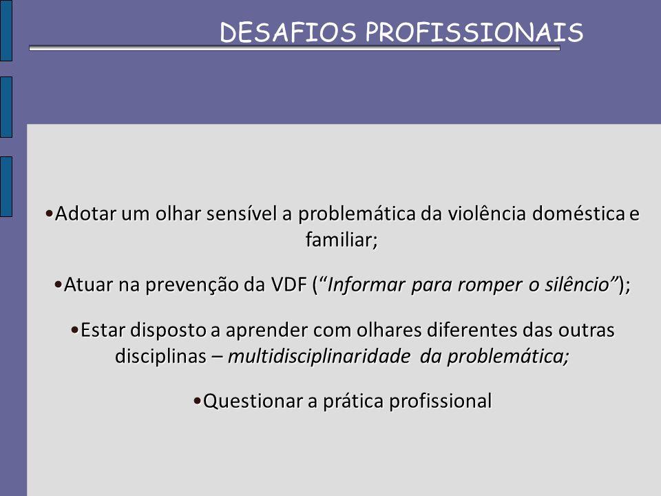 Adotar um olhar sensível a problemática da violência doméstica e familiar;Adotar um olhar sensível a problemática da violência doméstica e familiar; A