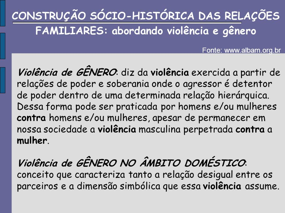 Violência de GÊNERO: diz da violência exercida a partir de relações de poder e soberania onde o agressor é detentor de poder dentro de uma determinada