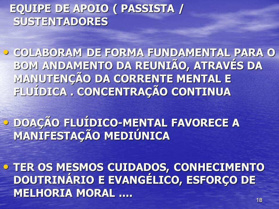 18 EQUIPE DE APOIO ( PASSISTA / SUSTENTADORES EQUIPE DE APOIO ( PASSISTA / SUSTENTADORES COLABORAM DE FORMA FUNDAMENTAL PARA O BOM ANDAMENTO DA REUNIÃ