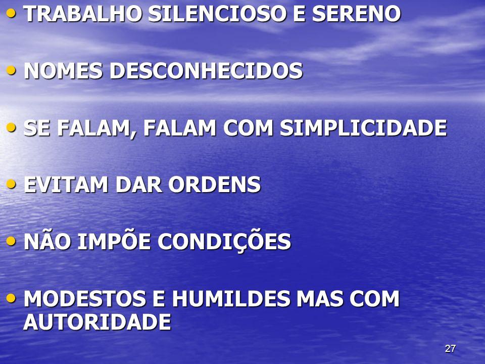 27 TRABALHO SILENCIOSO E SERENO TRABALHO SILENCIOSO E SERENO NOMES DESCONHECIDOS NOMES DESCONHECIDOS SE FALAM, FALAM COM SIMPLICIDADE SE FALAM, FALAM