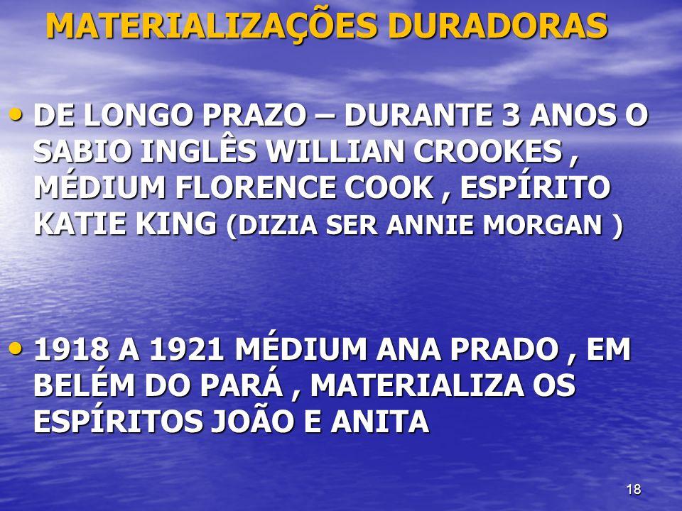 18 MATERIALIZAÇÕES DURADORAS MATERIALIZAÇÕES DURADORAS DE LONGO PRAZO – DURANTE 3 ANOS O SABIO INGLÊS WILLIAN CROOKES, MÉDIUM FLORENCE COOK, ESPÍRITO