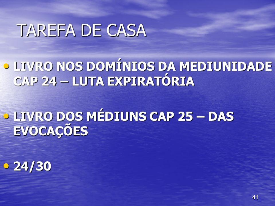 41 TAREFA DE CASA LIVRO NOS DOMÍNIOS DA MEDIUNIDADE CAP 24 – LUTA EXPIRATÓRIA LIVRO NOS DOMÍNIOS DA MEDIUNIDADE CAP 24 – LUTA EXPIRATÓRIA LIVRO DOS MÉ