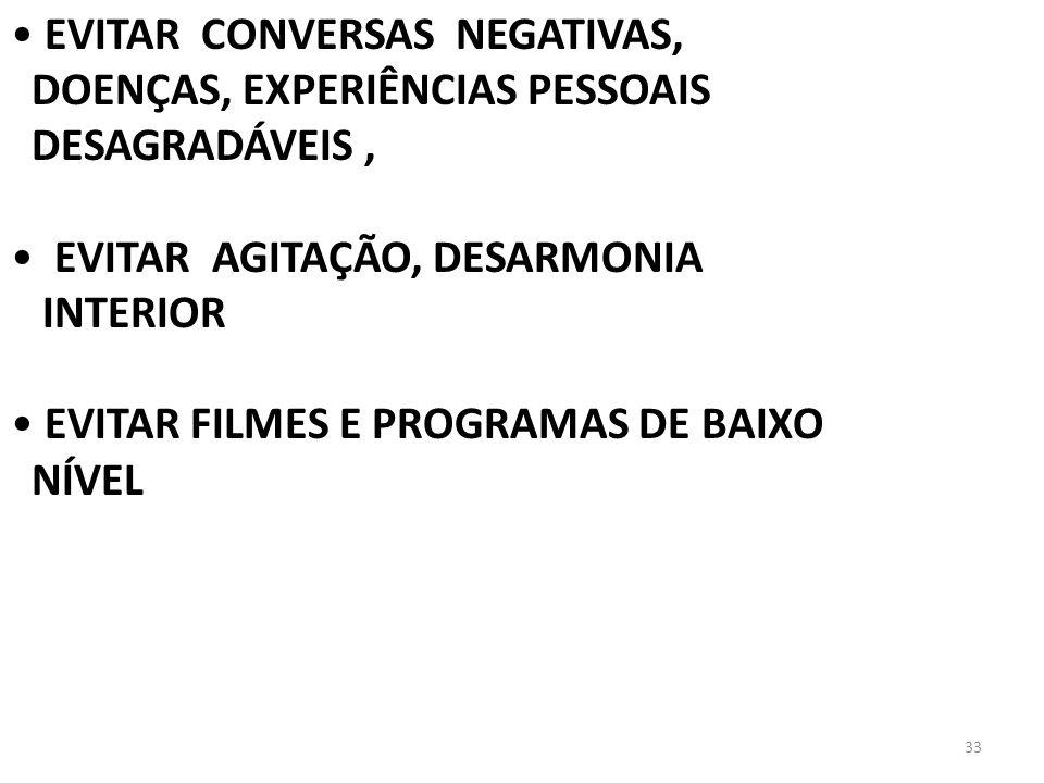 33 EVITAR CONVERSAS NEGATIVAS, DOENÇAS, EXPERIÊNCIAS PESSOAIS DESAGRADÁVEIS, EVITAR AGITAÇÃO, DESARMONIA INTERIOR EVITAR FILMES E PROGRAMAS DE BAIXO N