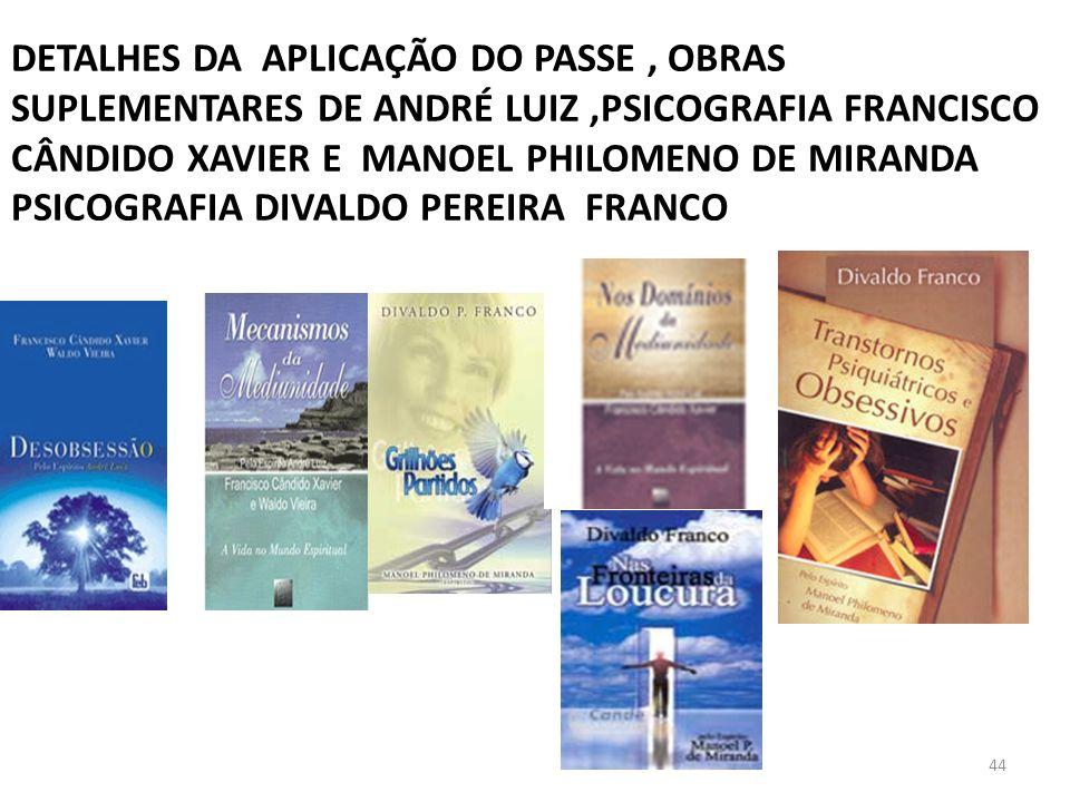 44 DETALHES DA APLICAÇÃO DO PASSE, OBRAS SUPLEMENTARES DE ANDRÉ LUIZ,PSICOGRAFIA FRANCISCO CÂNDIDO XAVIER E MANOEL PHILOMENO DE MIRANDA PSICOGRAFIA DI