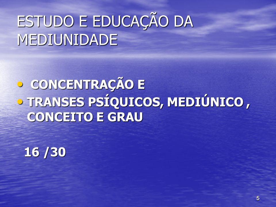 5 ESTUDO E EDUCAÇÃO DA MEDIUNIDADE CONCENTRAÇÃO E CONCENTRAÇÃO E TRANSES PSÍQUICOS, MEDIÚNICO, CONCEITO E GRAU TRANSES PSÍQUICOS, MEDIÚNICO, CONCEITO
