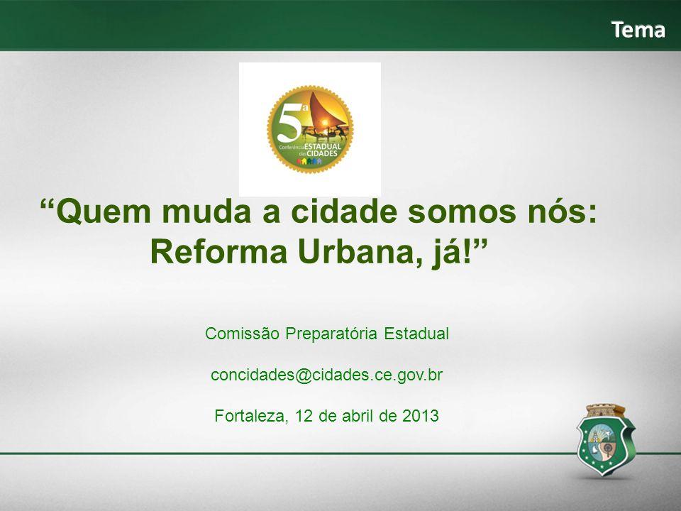 Quem muda a cidade somos nós: Reforma Urbana, já! Comissão Preparatória Estadual concidades@cidades.ce.gov.br Fortaleza, 12 de abril de 2013