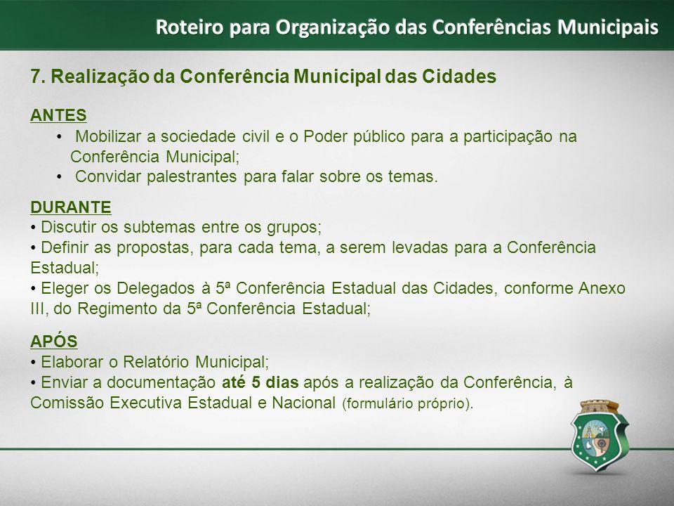 7. Realização da Conferência Municipal das Cidades ANTES Mobilizar a sociedade civil e o Poder público para a participação na Conferência Municipal; C