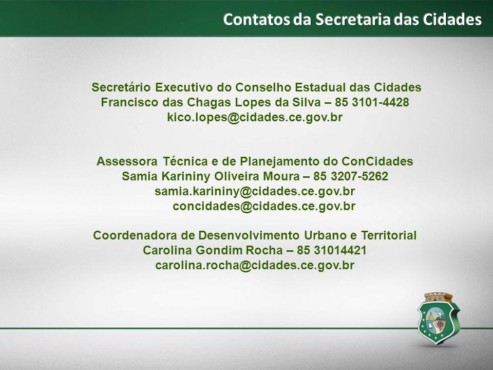 Secretário Executivo do Conselho Estadual das Cidades Francisco das Chagas Lopes da Silva – 85 3101-4428 kico.lopes@cidades.ce.gov.br Assessora Técnic