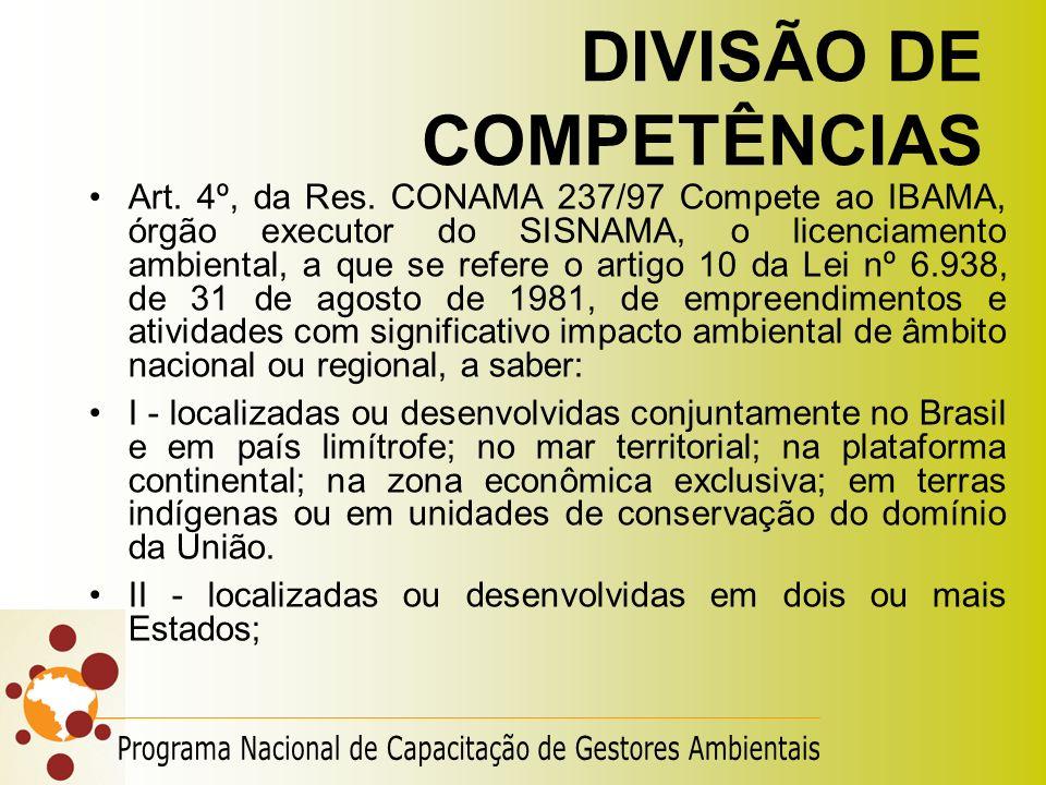 DIVISÃO DE COMPETÊNCIAS Art. 4º, da Res. CONAMA 237/97 Compete ao IBAMA, órgão executor do SISNAMA, o licenciamento ambiental, a que se refere o artig