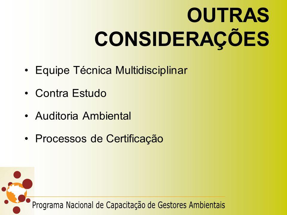 OUTRAS CONSIDERAÇÕES Equipe Técnica Multidisciplinar Contra Estudo Auditoria Ambiental Processos de Certificação