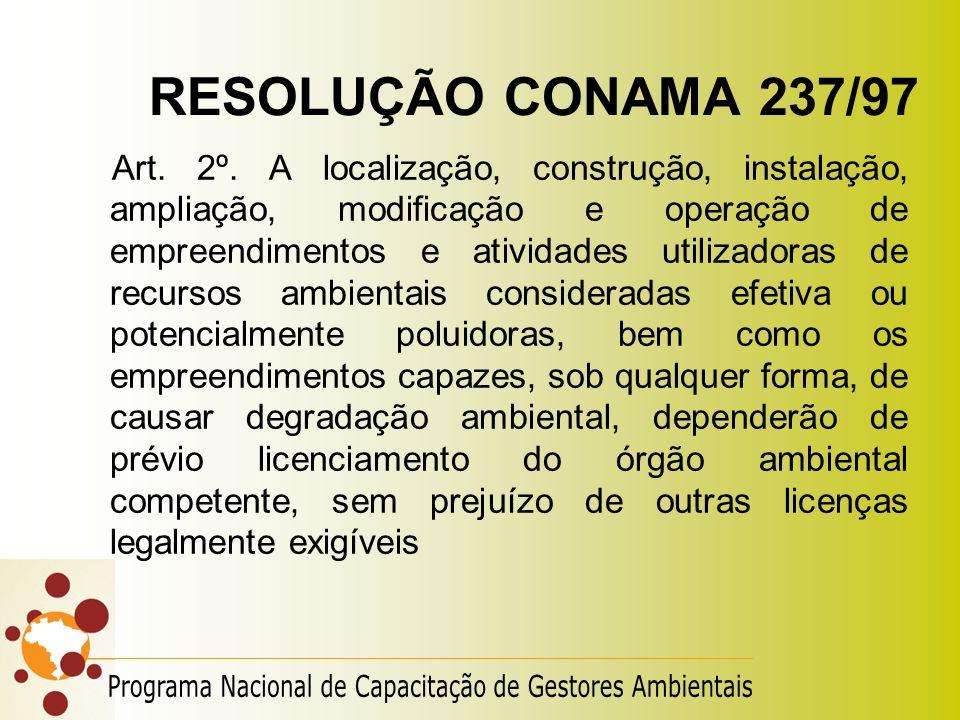 RESOLUÇÃO CONAMA 237/97 Art. 2º. A localização, construção, instalação, ampliação, modificação e operação de empreendimentos e atividades utilizadoras