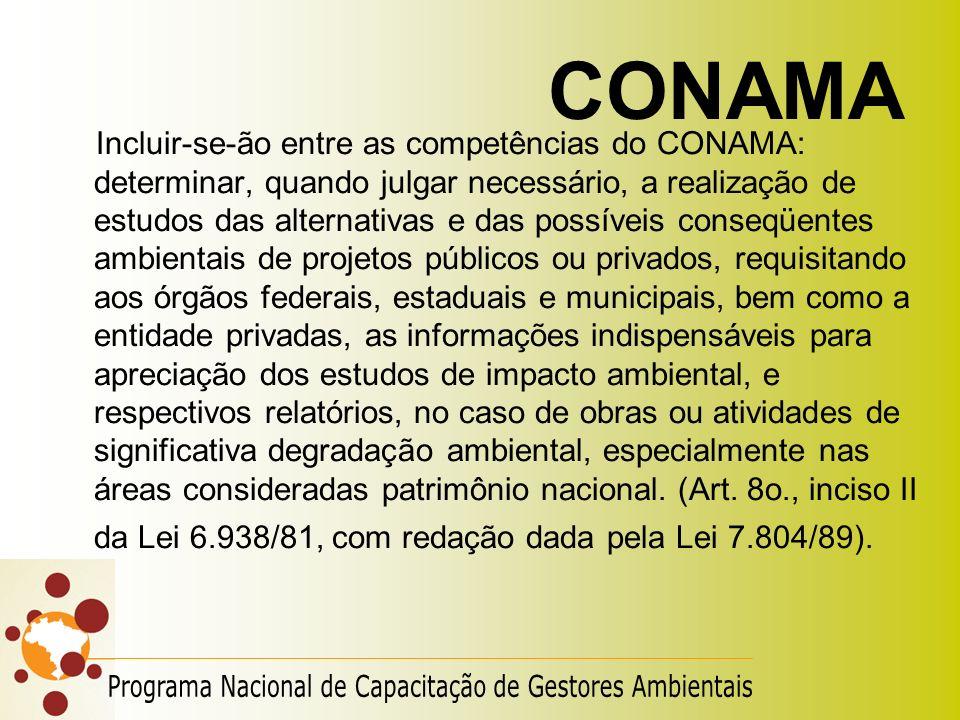 CONAMA Incluir-se-ão entre as competências do CONAMA: determinar, quando julgar necessário, a realização de estudos das alternativas e das possíveis c